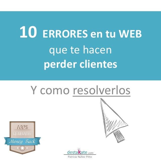10 ERRORES en tu WEB que te hacen perder clientes Y como resolverlos Patricia Núñez Pitto