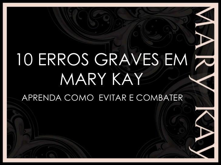 10 ERROS GRAVES EM MARY KAY APRENDA COMO  EVITAR E COMBATER
