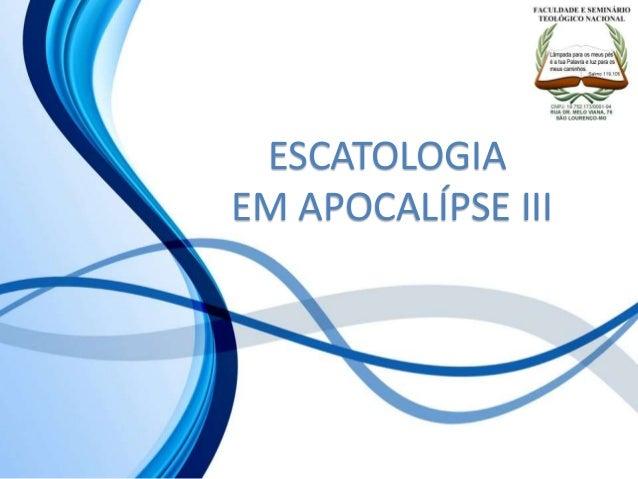 ESCATOLOGIA EM APOCALÍPSE III