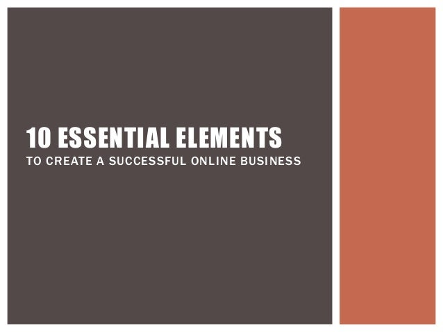 10 ESSENTIAL ELEMENTSTO CREATE A SUCCESSFUL ONLINE BUSINESS