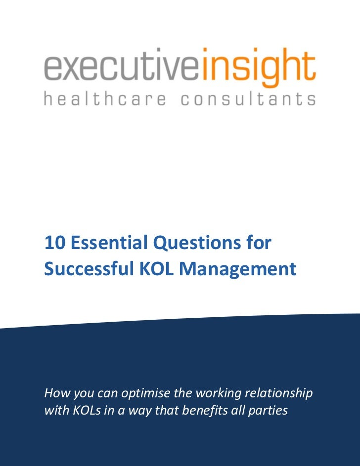 10 Essential Questions forSuccessful KOL ManagementHow you can optimise the working relationshipwith KOLs in a way that be...
