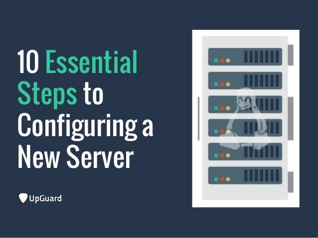 10 Essential Steps to Configuring a New Server