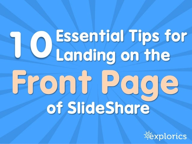 Front Page of SlideShare Essential Tips for Landing on the ! 10!