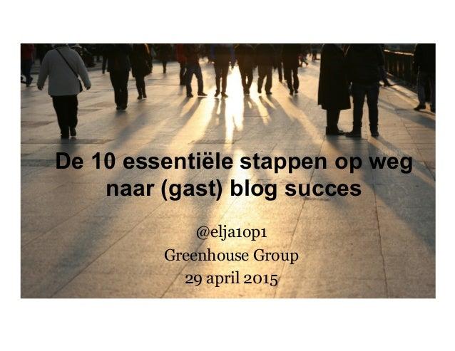 De 10 essentiële stappen op weg naar (gast) blog succes @elja1op1 Greenhouse Group 29 april 2015