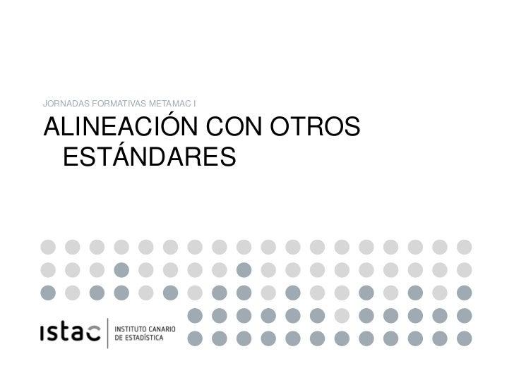 JORNADAS FORMATIVAS METAMAC IALINEACIÓN CON OTROS ESTÁNDARES
