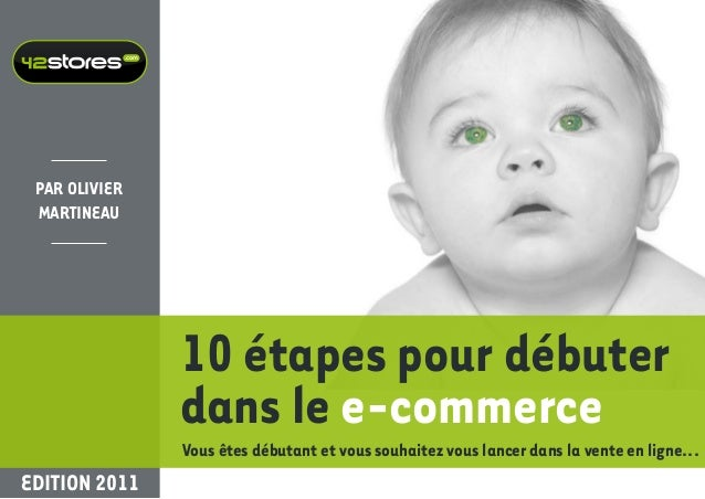.com Par Olivier Martineau                      10 étapes pour débuter                      dans le e-commerce            ...
