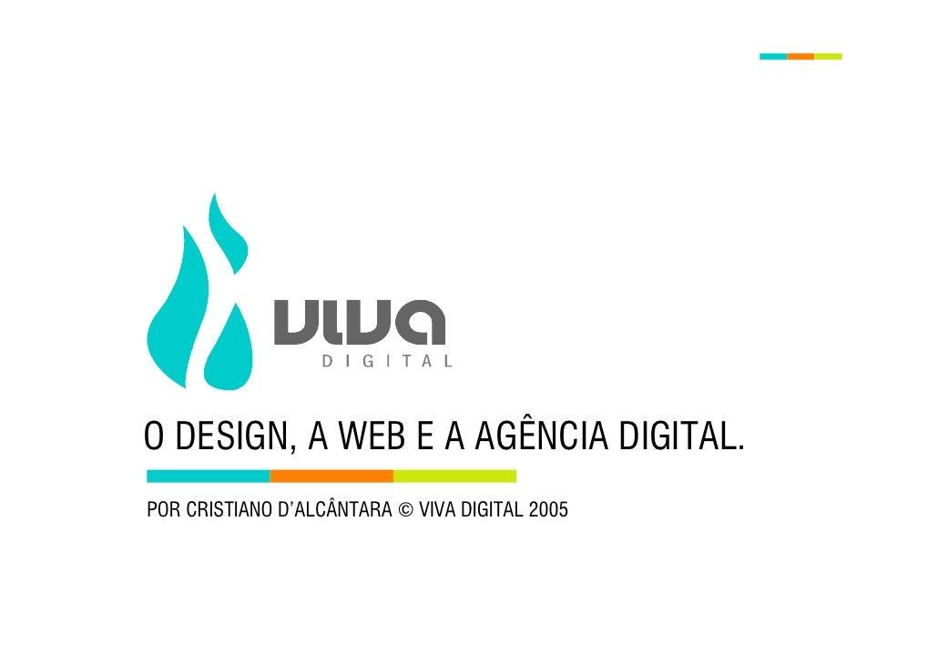 O DESIGN, A WEB E A AGÊNCIA DIGITAL. POR CRISTIANO D'ALCÂNTARA © VIVA DIGITAL 2005