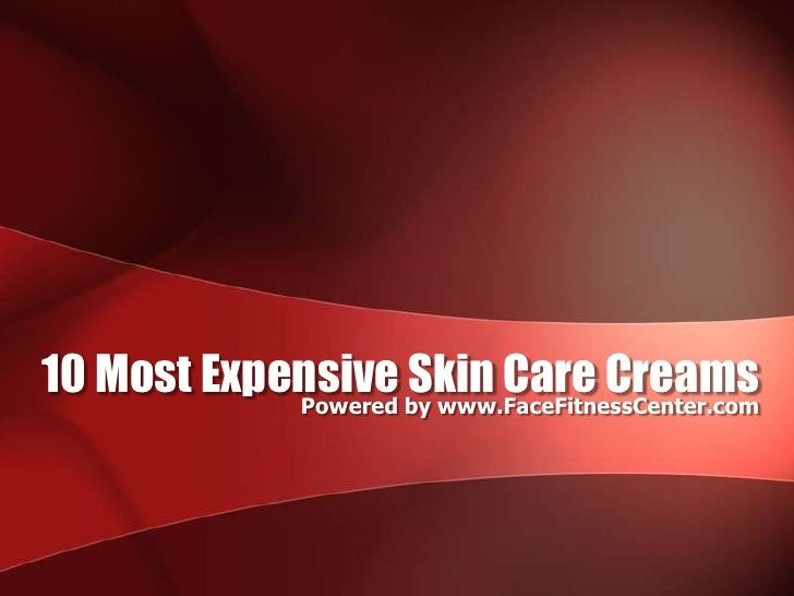 Powered by www.FaceFitnessCenter.com<br />10 Most Expensive Skin Care Creams<br />