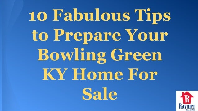 10 Fabulous Tips To Prepare Your Bowling Green Ky Home For