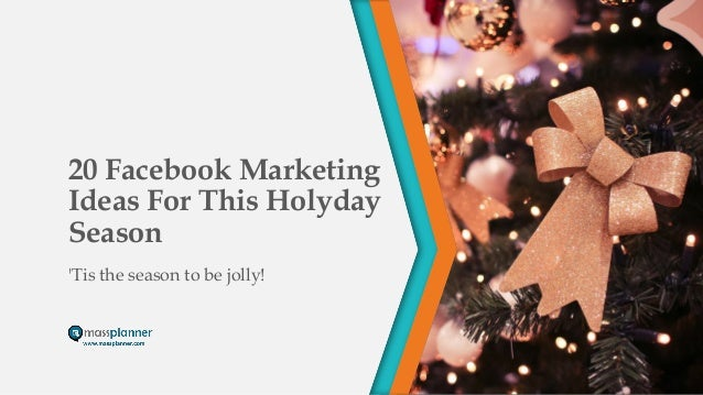 20 Facebook Marketing Ideas For This Holyday Season 'Tis the season to be jolly!