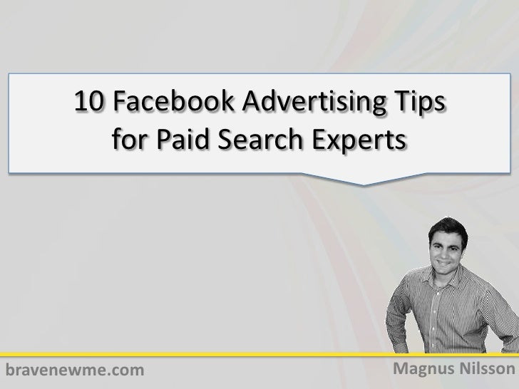 10 Facebook Advertising Tipsfor Paid Search Experts<br />Magnus Nilsson<br />bravenewme.com<br />