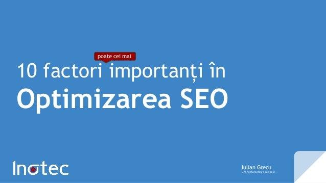 10 factori importanți în Optimizarea SEO poate cei mai Iulian Grecu Online Marketing Specialist