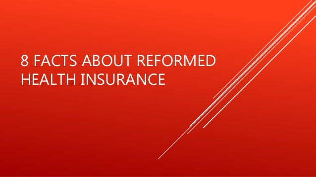 8 FACTS ABOUT REFORMED  HEALTH INSURANCE
