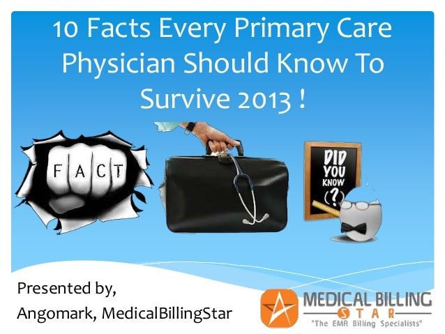 10 Facts Every Primary Care     Physician Should Know To           Survive 2013 !Presented by,Angomark, MedicalBillingStar