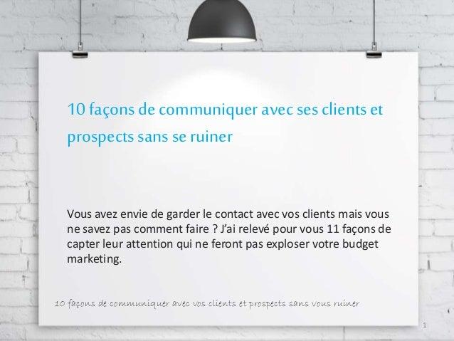 10 façons de communiquer avec ses clients et  prospects sans se ruiner  Vous avez envie de garder le contact avec vos clie...