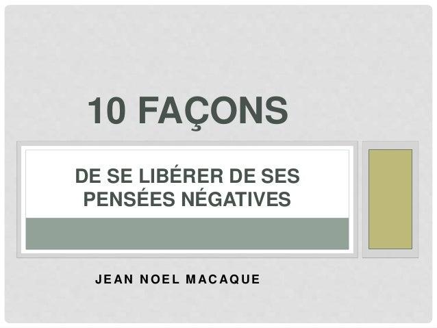 JEA N N OEL MA C A QU E 10 FAÇONS DE SE LIBÉRER DE SES PENSÉES NÉGATIVES