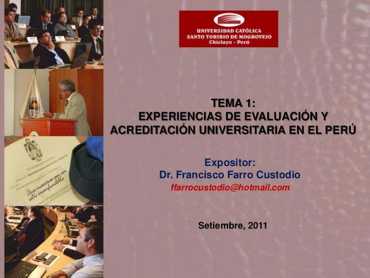 TEMA 1:   EXPERIENCIAS DE EVALUACIÓN YACREDITACIÓN UNIVERSITARIA EN EL PERÚ                Expositor:       Dr. Francisco ...