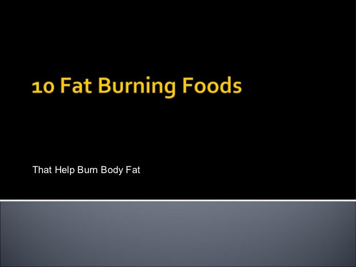 That Help Burn Body Fat