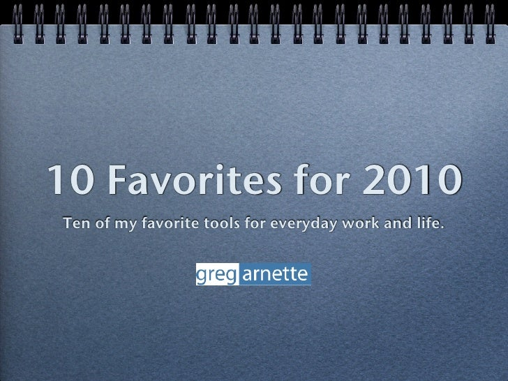 10 Favorites for 2010 Ten of my favorite tools for everyday work and life.