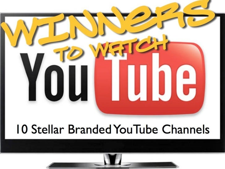 WINNERS TO WATCH                         10 Stellar Branded YouTube                                   ChannelsIf a picture...