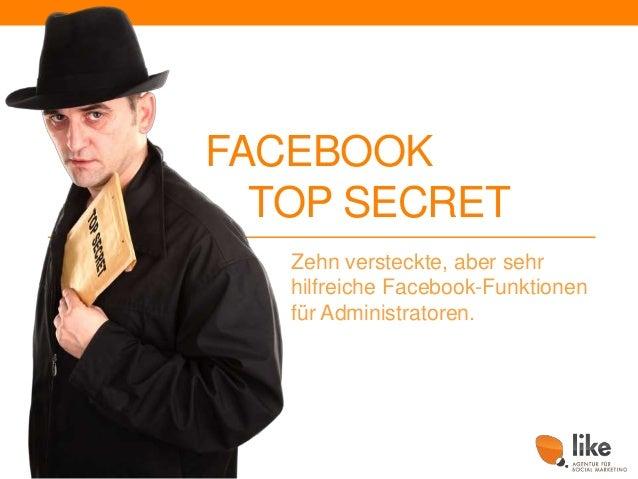 FACEBOOK TOP SECRET Zehn versteckte, aber sehr hilfreiche Facebook-Funktionen für Administratoren.