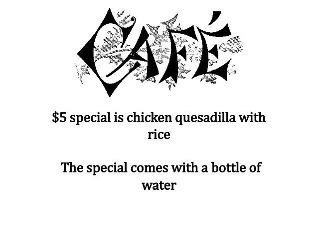 $5 special is chicken quesadilla with rice The special comes with a bottle of water
