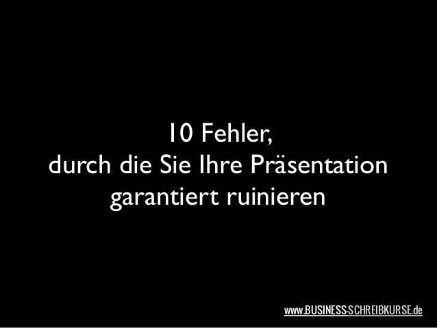 10 Fehler,durch die Sie Ihre Präsentation     garantiert ruinieren                     www.BUSINESS-SCHREIBKURSE.de