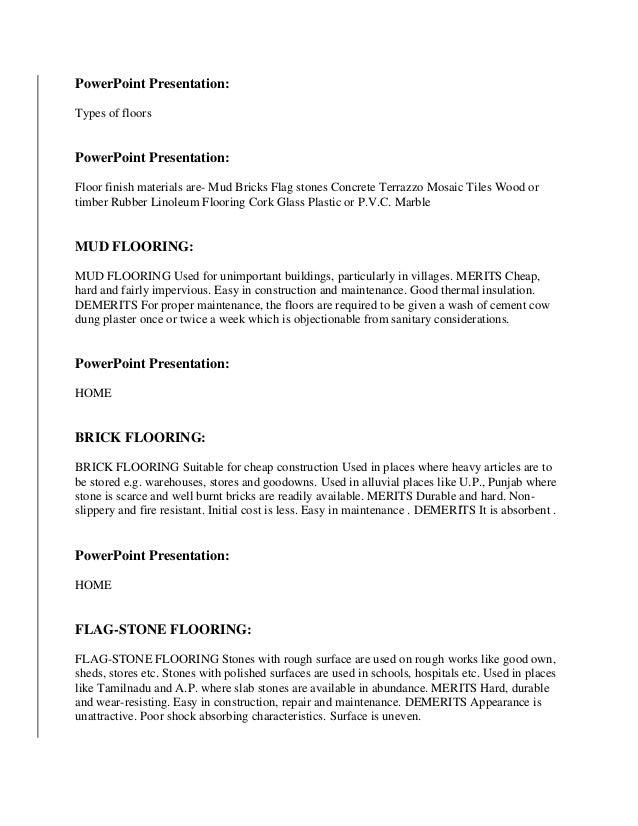 PowerPoint Presentation: Types of floors PowerPoint Presentation: Floor finish materials are- Mud Bricks Flag stones Concr...
