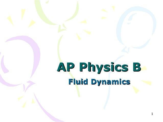 1 AP Physics BAP Physics B Fluid DynamicsFluid Dynamics