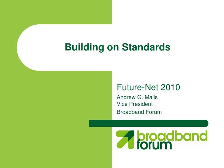Building on Standards             Future-Net 2010           Andrew G. Malis           Vice President           Broadband F...