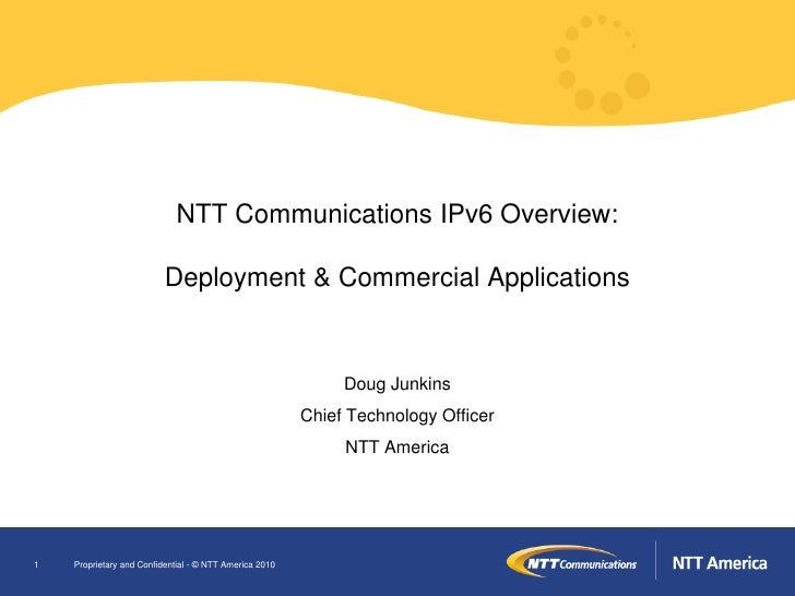 NTT Communications IPv6 Overview:                            Deployment & Commercial Applications                         ...