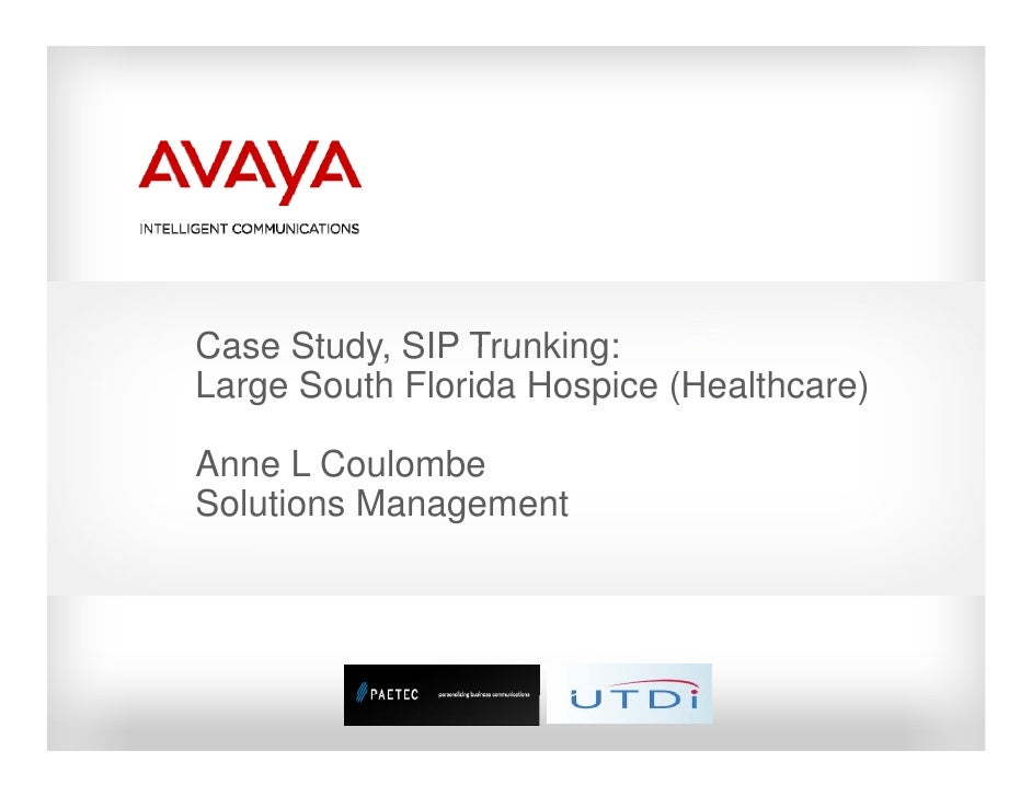 Case Study SIP Trunking:      Study, Large South Florida Hospice (Healthcare)  Anne L Coulombe Solutions Management