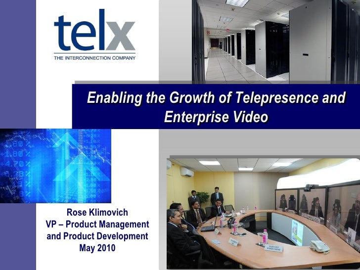 Enabling the Growth of Telepresence and                      Enterprise Video          Rose Klimovich VP – Product Managem...