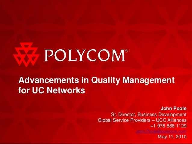 John Poole Sr. Director, Business Development Global Service Providers – UCC Alliances +1 978 886-1129 John.Poole@polycom....