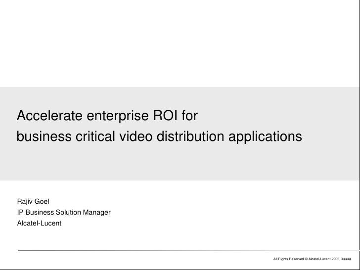 Accelerate enterprise ROI for business critical video distribution applications    Rajiv Goel IP Business Solution Manager...