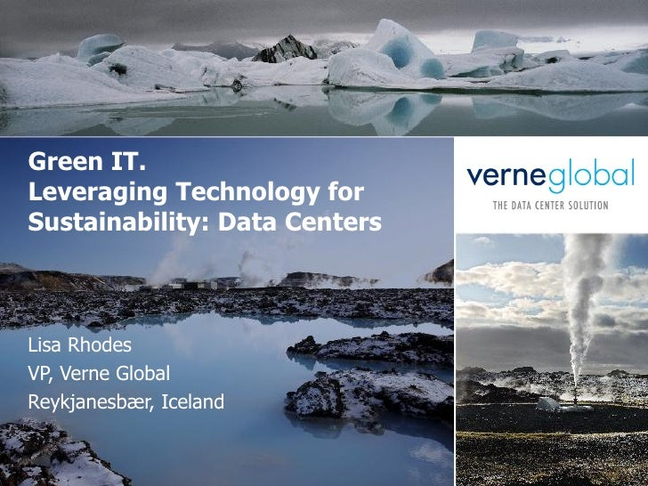 Green IT. Leveraging Technology for Sustainability: Data Centers    Lisa Rhodes VP, Verne Global Reykjanesbær, Iceland
