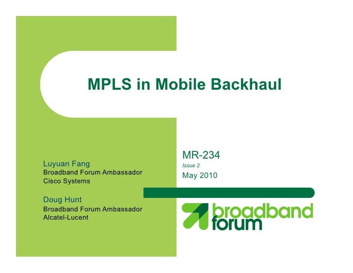 MPLS in Mobile Backhaul                                 MR-234 Luyuan Fang                  Issue 2 Broadband Forum Ambass...