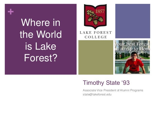 +Timothy State '93Associate Vice President of Alumni Programsstate@lakeforest.eduWhere inthe Worldis LakeForest?