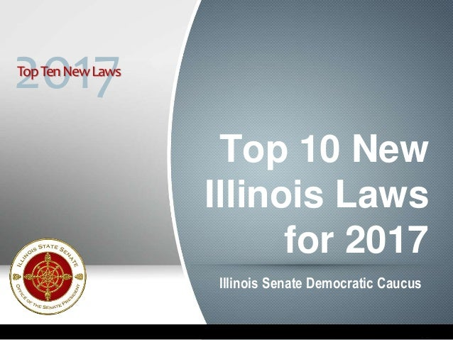 Top 10 New Illinois Laws for 2017 Illinois Senate Democratic Caucus 2017TopTenNewLaws