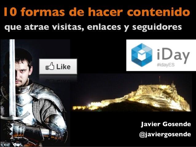 10 formas de hacer contenidoque atrae visitas, enlaces y seguidores Javier Gosende@javiergosende