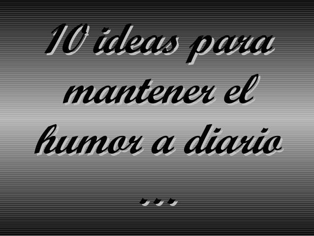 10 ideas para mantener el humor a diario …