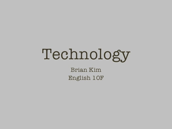 Technology   Brian Kim  English 10F