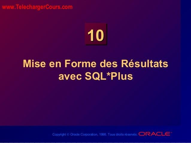 Copyright © Oracle Corporation, 1998. Tous droits réservés. 1010 Mise en Forme des Résultats avec SQL*Plus www.Telecharger...