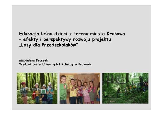 """Edukacja leśna dzieci z terenu miasta Krakowa – efekty i perspektywy rozwoju projektu """"Lasy dla Przedszkolaków"""" Magdalena ..."""