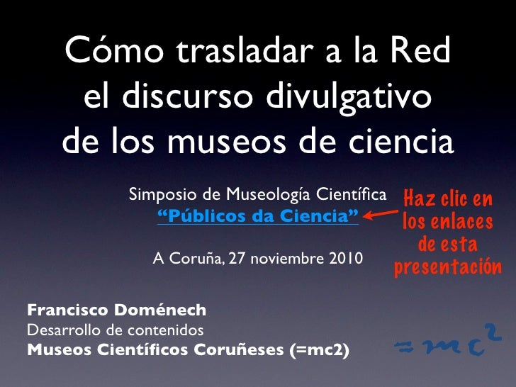 Cómo trasladar a la Red    el discurso divulgativo   de los museos de ciencia          Simposio de Museología Científica   ...