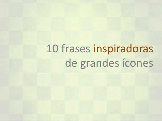 10 frases inspiradorasde grandes ícones