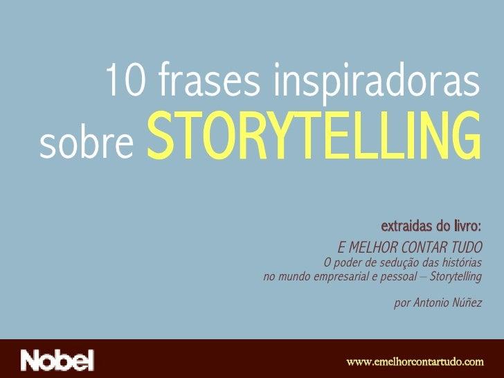 10 frases inspiradorassobre STORYTELLING                                 extraidas do livro:                           E M...
