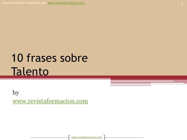 10 frases sobreTalento<br />by<br />www.revistaformacion.com<br />1<br />