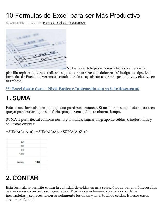 10 Fórmulas de Excel para ser Más Productivo  NOVEMBER 13, 2013 BY PABLO FARÍAS1 COMMENT  No tiene sentido pasar horas y h...