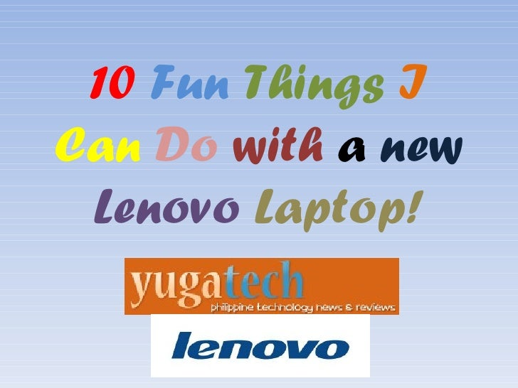 10   Fun   Things   I   Can   Do   with  a  new   Lenovo  Laptop!